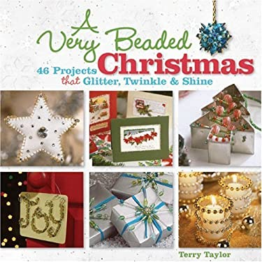 A Very Beaded Christmas: 46 Projects That Glitter, Twinkle & Shine 9781600593932