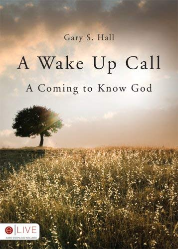 A Wake Up Call: A Coming to Know God 9781606963968