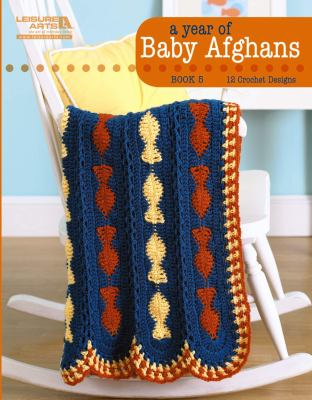 A Year of Baby Afghans Book 5 (Leisure Arts #5260): A Year of Baby Afghans Book 5 9781609000592