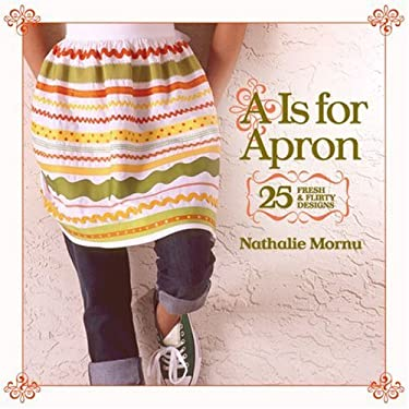 A is for Apron: 25 Fresh & Flirty Designs 9781600592010