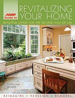 AARP Guide to Revitalizing Your Home: Beautiful Living for the Second Half of Life 9781600592805