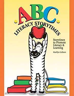 ABC Literacy Storytimes: Storytimes to Promote Literacy & Learning 9781602130234