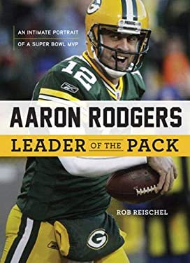 Aaron Rodgers: Leader of the Pack 9781600786457