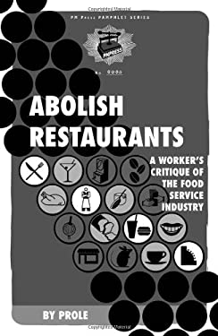 Abolish Restaurants: A Worker's Critique of the Food Service Industry 9781604860481