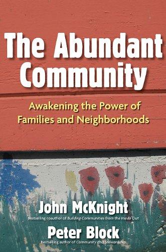 The Abundant Community: Awakening the Power of Families and Neighborhoods 9781605095844