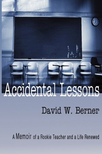 Accidental Lessons: A Memoir of a Rookie Teacher and a Life Renewed 9781606933916