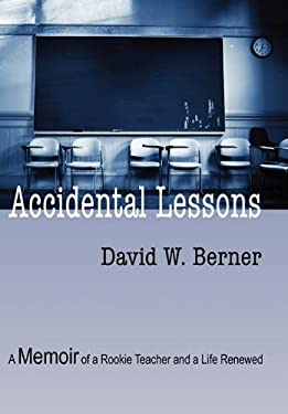 Accidental Lessons: A Memoir of a Rookie Teacher and a Life Renewed 9781609764111