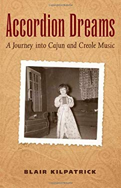 Accordion Dreams: A Journey Into Cajun and Creole Music 9781604731019