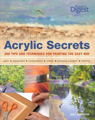 Acrylic Secrets: 300 Tips and Techniques for Painting the Easy Way 9781606523452