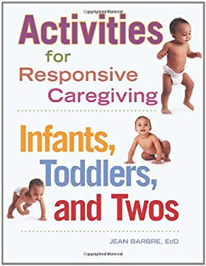 Activities for Responsive Caregiving: Infants, Toddlers, and Twos 9781605540849
