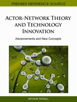 Actor-Network Theory and Technology Innovation: Advancements and New Concepts 9781609601973