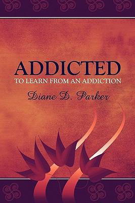 Addicted to Learn from an Addiction 9781604419948