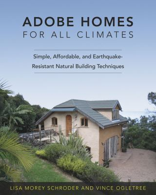 Adobe Homes for All Climates: Simple, Affordable, and Earthquake-Resistant Natural Building Techniques 9781603582575