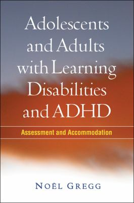Adolescents and Adults with Learning Disabilities and ADHD: Assessment and Accommodation 9781606230343