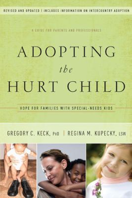 Adopting the Hurt Child: Hope for Families with Special-Needs Kids a Guide for Parents and Professionals 9781600062896