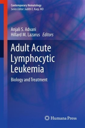 Adult Acute Lymphocytic Leukemia: Biology and Treatment 9781607617068