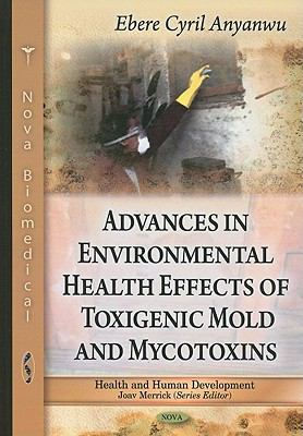 Advances in Environmental Health Effects of Toxigenic Mold and Mycotoxins 9781607419532