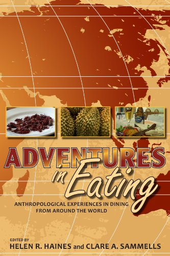 Adventures in Eating: Anthropological Experiences in Dining from Around the World 9781607320142