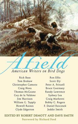 Afield: American Writers on Bird Dogs 9781602397767