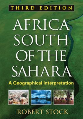 Africa South of the Sahara, Third Edition: A Geographical Interpretation 9781606239926