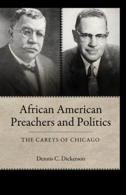 African American Preachers and Politics: The Careys of Chicago 9781604734270