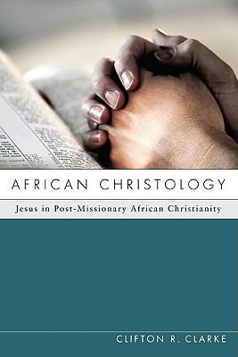 African Christology: Jesus in Post-Missionary African Christianity 9781608994335