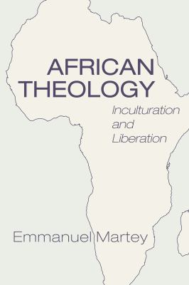 African Theology: Inculturation and Liberation 9781608991259