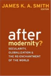 After Modernity?: Secularity, Globalization, and the Reenchantment of the World 7381423