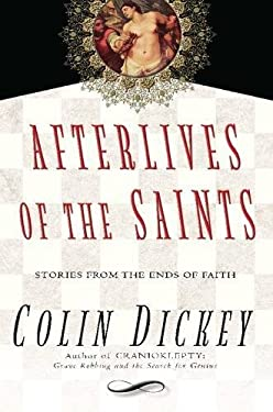 Afterlives of the Saints: Stories from the Ends of Faith 9781609530723