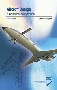 Aircraft Design: A Conceptual Approach 9781600869112