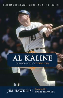 Al Kaline: The Biography of a Tigers Icon 9781600783142