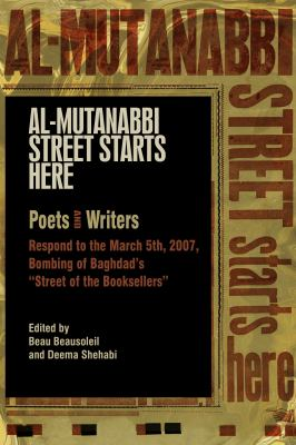 Al-Mutanabbi Street Starts Here: Poets and Writers Respond to the March 5th, 2007, Bombing of Baghdad's