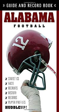 Alabama Football: Guide and Record Book 9781600781834