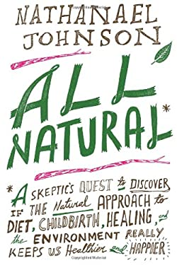 All Natural*: *A Skeptic's Quest for Health and Happiness in an Age of Ecological Anxiety 9781605290744