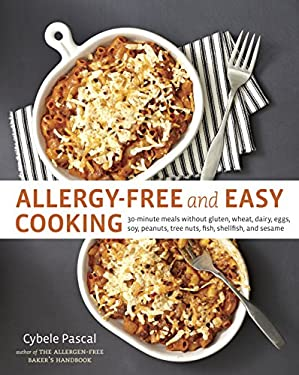 Allergy-Free and Easy Cooking: 30-Minute Meals Without Gluten, Wheat, Dairy, Eggs, Soy, Peanuts, Tree Nuts, Fish, Shellfish, and Sesame 9781607742913