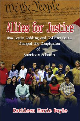 Allies for Justice: How Louis Redding and Collins Seitz Changed the Complexion of America's Schools 9781604410723