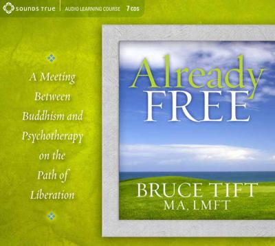Already Free: Buddhism Meets Psychotherapy on the Path of Liberation 9781604074741