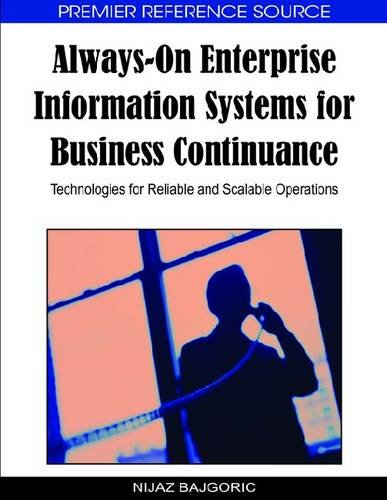 Always-On Enterprise Information Systems for Business Continuance: Technologies for Reliable and Scalable Operations 9781605667232