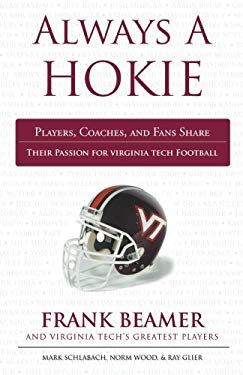 Always a Hokie: Players, Coaches, and Fans Share Their Passion for Virginia Tech Football 9781600786181