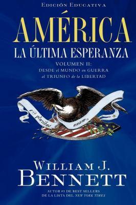 America la Ultima Esperanza, Volumen II: Desde el Mundo en Guerra al Triunfo de la Libertad 1914-1989 = America the Last Best Hope, Volume II 9781602552845
