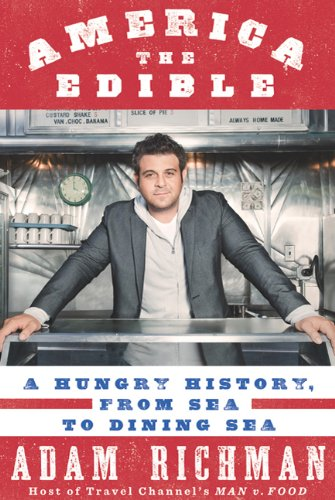 America the Edible: A Hungry History, from Sea to Dining Sea 9781609611811