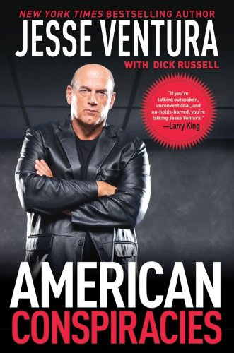 American Conspiracies: Lies, Lies, and More Dirty Lies That the Government Tells Us 9781602398023
