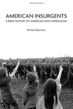 American Insurgents: A Brief History of American Anti-Imperialism 9781608461417