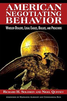 American Negotiating Behavior: Wheeler-Dealers, Legal Eagles, Bullies, and Preachers 9781601270474