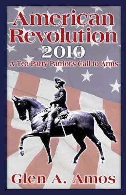 American Revolution 2010: A Tea Party Patriot's Call to Arms 9781608444823