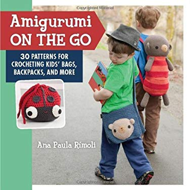 Amigurumi on the Go: 30 Patterns for Crocheting Kids' Bags, Backpacks and More 9781604682137