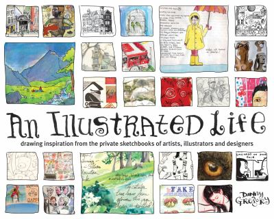 An Illustrated Life: Drawing Inspiration from the Private Sketchbooks of Artists, Illustrators and Designers 9781600610868