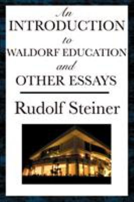 An Introduction to Waldorf Education and Other Essays 9781604593631