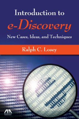 An Introduction to e-Discovery: New Cases, Ideas, and Techniques 9781604423808