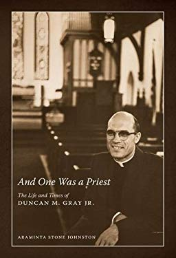 And One Was a Priest: The Life and Times of Duncan M. Gray Jr. 9781604738285